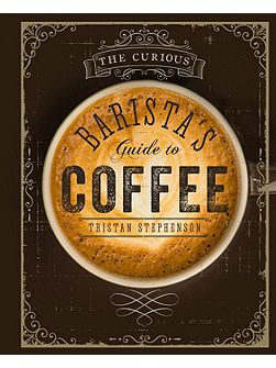 The Curious Barista`s Guide to Coffee