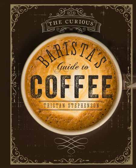 Ryland Peters & Small The Curious Barista`s Guide to Coffee